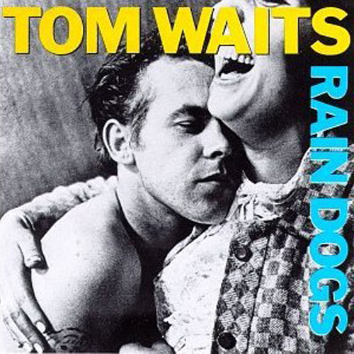 Tom Waits - Rain Dogs (Island) 1985